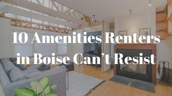 10 Amenities Renters in Boise Can't Resist