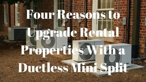 Four Reasons to Upgrade Rental Properties With a Ductless Mini Split